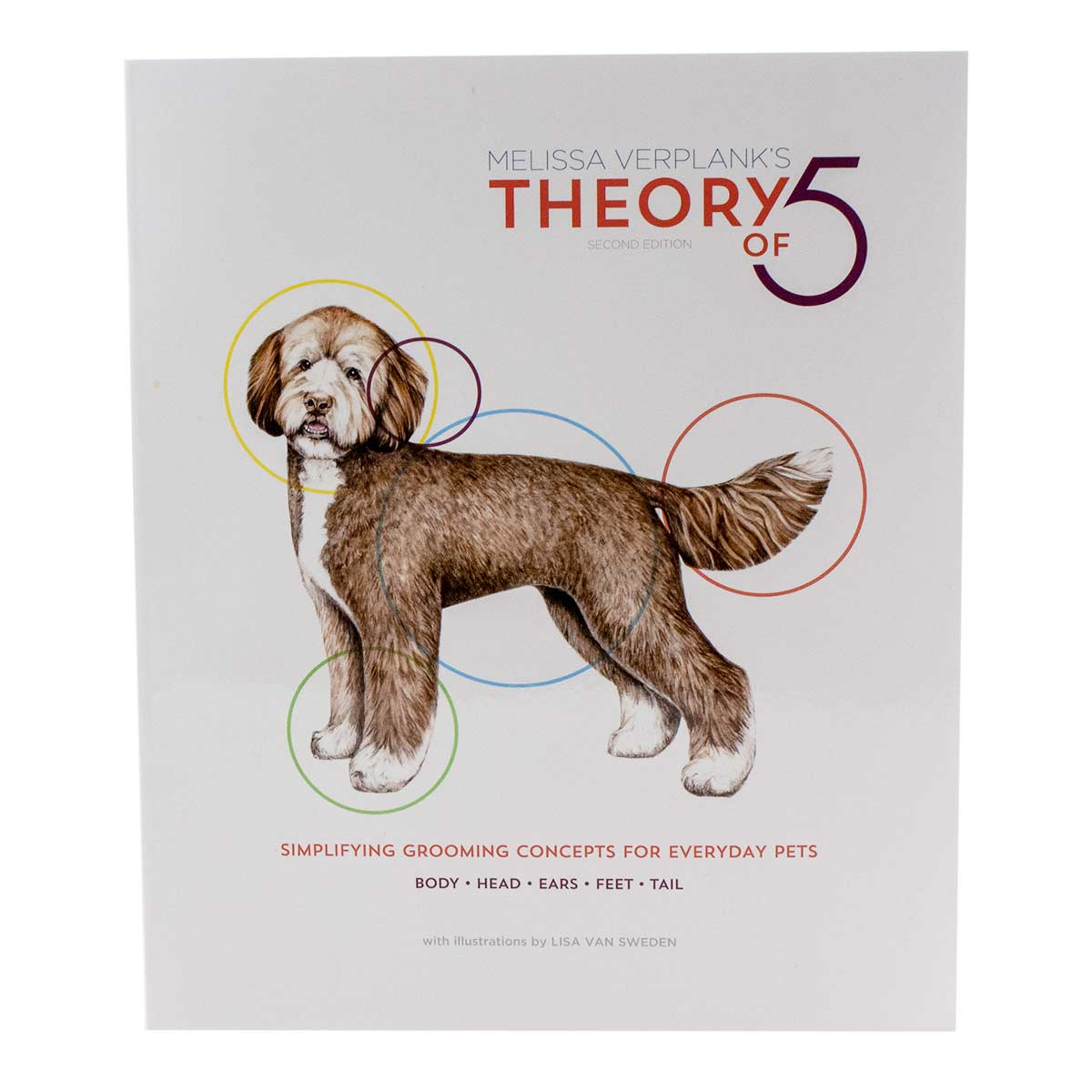 The Theory of Five: Simplifying Basic Pet Grooming Concepts for Every Day Pets by Melissa Verplank CMG